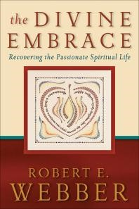 Embrace Recovering the Passionate Spiritual Life